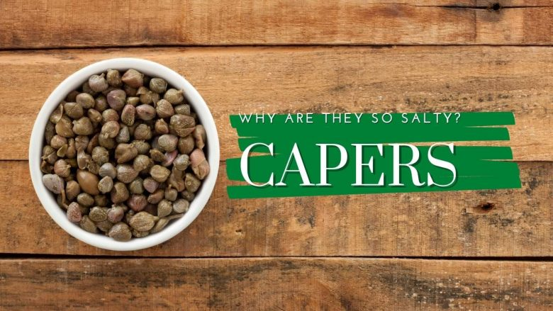 Why Are Capers So Salty?