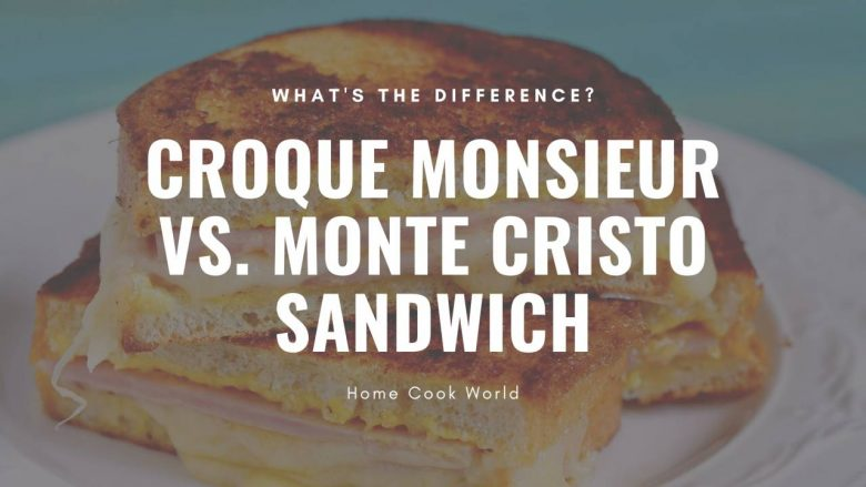 The Difference Between a Croque Monsieur and Monte Cristo Sandwich